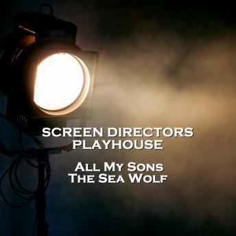 Screen Directors Playhouse - All My Sons & The Sea Wolf