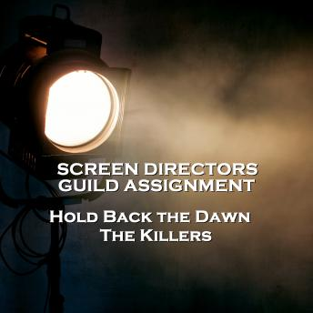 Screen Directors Guild Assignment   - Hold Back the Dawn & The Killers