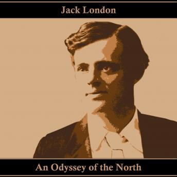 An Odyssey of the North, Audio book by Jack London