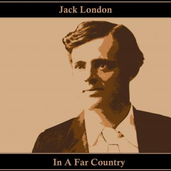 In A Far Country, Audio book by Jack London