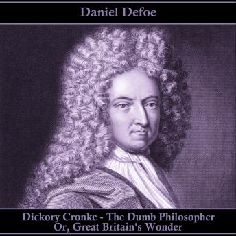 Dickory Cronke - The Dumb Philosopher Or Great Britain's Wonder