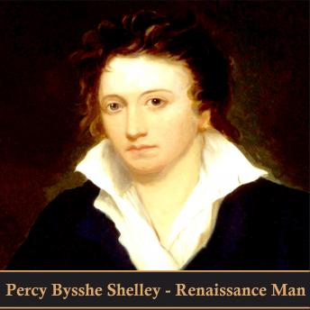 Percy Bysshe Shelley. Renaissance Man