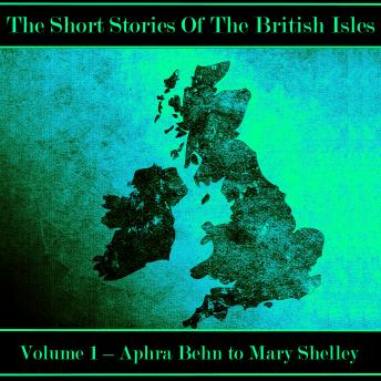 The British Short Story - Volume 1 - Aphra Behn to Mary Shelley