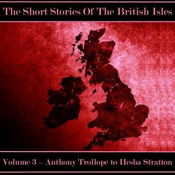 The British Short Story - Volume 3 - Anthony Trollope to Hesba Stratton