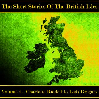 The British Short Story - Volume 4 - Charlotte Riddell to Lady Gregory