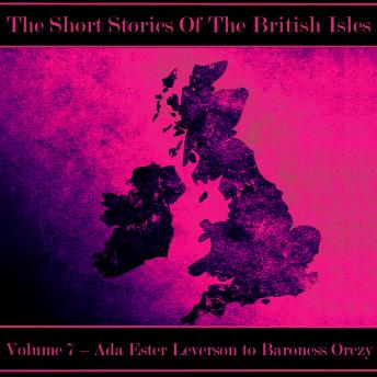 The British Short Story - Volume 7 - Ada Ester Leverson to Baroness Orczy