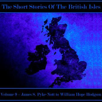 The British Short Story - Volume 9 - James S. Pyke-Nott to William Hope Hodgson