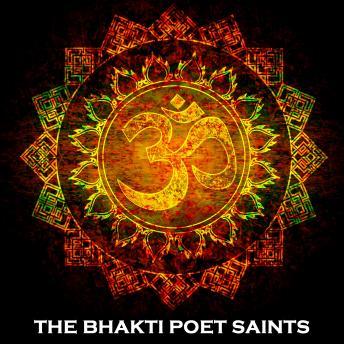 The Bhakti Poet Saints