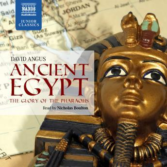 Ancient Egypt: The Glory of the Pharaohs, David Angus