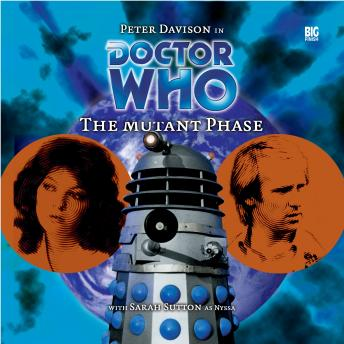 Doctor Who - 015 - The Mutant Phase, Big Finish Productions