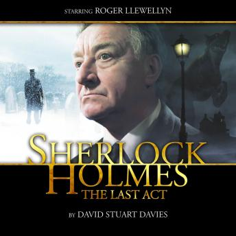 Sherlock Holmes 1.1 - The Last Act, Big Finish Productions
