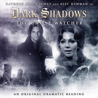 Dark Shadows 04 - The Ghost Watcher, Big Finish Productions