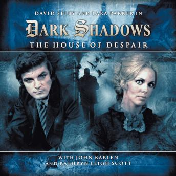 Dark Shadows (Full Cast) 1.1 - The House of Despair, Big Finish Productions