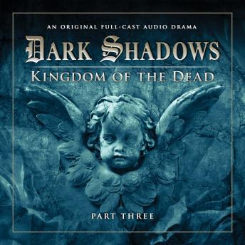 Dark Shadows (Full Cast) 2.3 - Kingdom of the Dead Part 3, Big Finish Productions