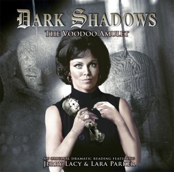 Dark Shadows 22 - The Voodoo Amulet, Big Finish Productions