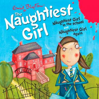 The Naughtiest Girl: Naughtiest Girl In The School & Naughtiest Girl Again, Enid Blyton