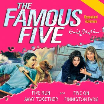Famous Five: Five Run Away Together & Five on Finniston Farm, Enid Blyton