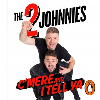 C'mere and I Tell Ya: The 2 Johnnies Guide to Irish Life