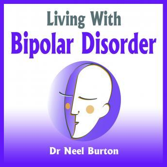 Living With Bipolar Disorder, Dr. Neel Burton