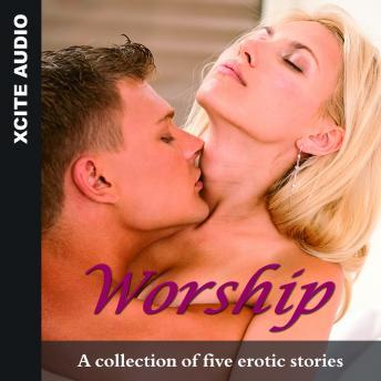 Worship - A collection of five erotic stories