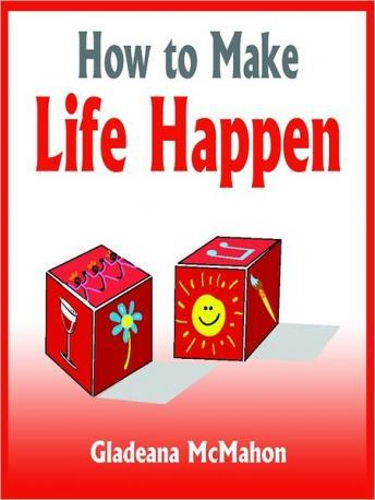 How to Make Life Happen: When You're Too Busy to Live, Gladeana McMahon