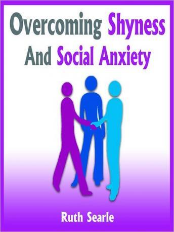 Overcoming Shyness and Social Anxiety: How to Boost Your Social Confidence, Ruth Searle
