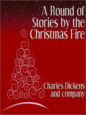 Round of Stories by the Christmas Fire, Charles Dickens