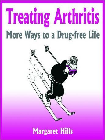Treating Arthritis: More Ways to a Drug-free Life, Margaret Hills