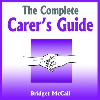 The Complete Carer's Guide - Being a Carer, Carer Jobs, Carer Allowances, Home Carers and More