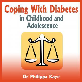 Download Coping With Diabetes in Childhood and Adolescence - Diabetes Symptoms, Diabetes Diet, Diabetes Care and More by Dr. Phillippa Kaye