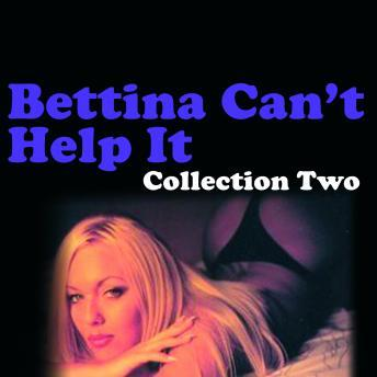 Bettina Can't Help It - Erotic Stories Collection Two