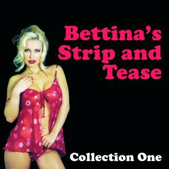 Bettina Strip and Tease - Erotic Stories Collection One