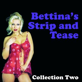 Bettina Strip and Tease - Erotic Stories Collection Two