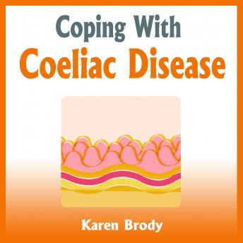 Coping With Coeliac Disease - Strategies to Change Your Diet and Life, Karen Brody