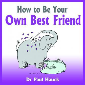 How to Be Your Own Best Friend, Dr. Paul Hauck