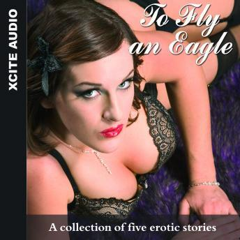 To Fly an Eagle - A collection of five erotic stories sample.
