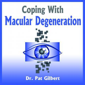 Coping with Macular Degeneration, Patricia Gilbert