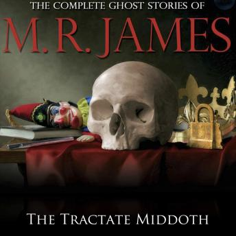 Tractate Middoth: The Complete Ghost Stories of M R James, Montague Rhodes James