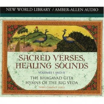 Sacred Verses, Healing Sounds I & II: The Bhagavad Gita and the Hymns of the Rig Veda