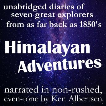 Himalayan Adventures: True stories of exploration from the diaries of some of the greatest explorers of the 19th and 20th centuries, Various