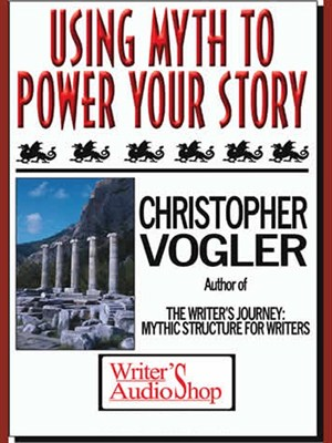 Using Myth to Power Your Story, Christopher Vogler