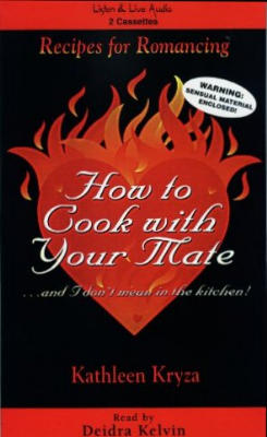 How To Cook With Your Mate… And I Don't Mean In The Kitchen!, Kathleen Kryza