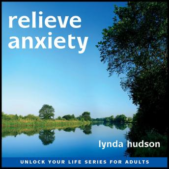 Relieve Anxiety: Let Go of Anxious Feelings and Thoughts, Lynda Hudson