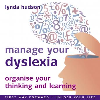 Manage your Dyslexia: Organise your thinking and learning, Lynda Hudson