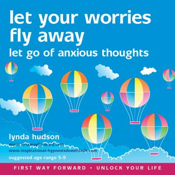 Let Your Worries Fly Away: Let Go of Anxious Thoughts, Lynda Hudson