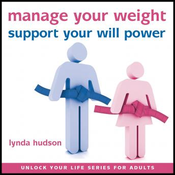 Manage your Weight: Support your Willpower, Lynda Hudson