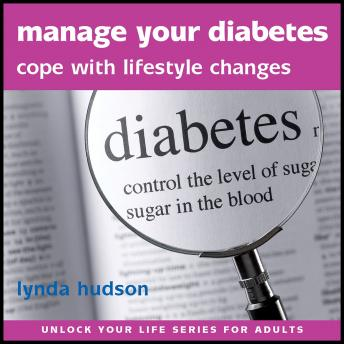 Manage your Diabetes: Cope with lifestyle changes, Lynda Hudson