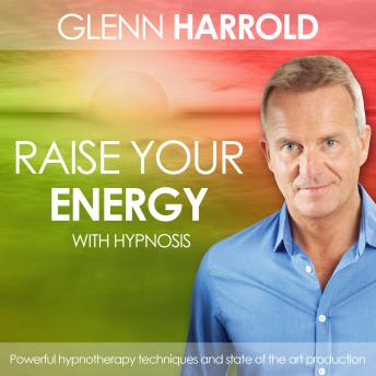 Raise Your Energy & Motivation, Glenn Harrold