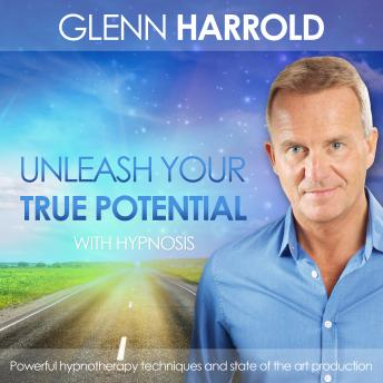 Unleash Your True Potential, Glenn Harrold