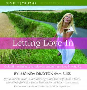 Letting Love In: Guided Meditations to Help You Create More Love in Your Life, Lucinda Drayton